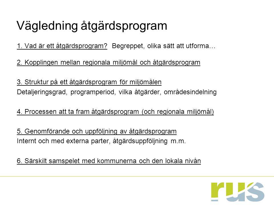 Vägledning åtgärdsprogram 1. Vad är ett åtgärdsprogram? Begreppet, olika sätt att utforma… 2. Kopplingen mellan regionala miljömål och åtgärdsprogram