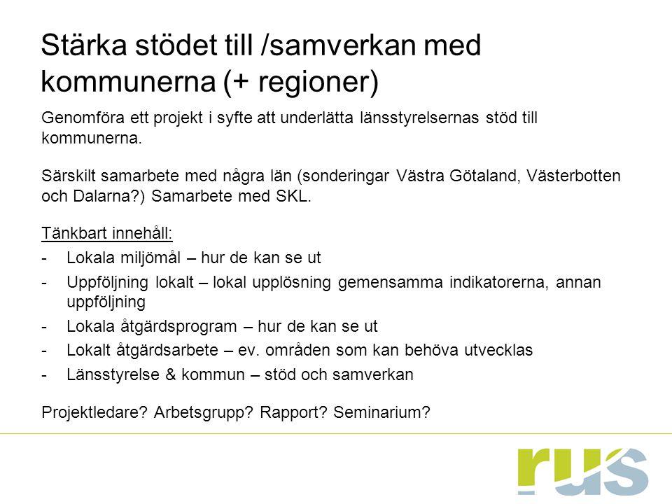 Stärka stödet till /samverkan med kommunerna (+ regioner) Genomföra ett projekt i syfte att underlätta länsstyrelsernas stöd till kommunerna. Särskilt