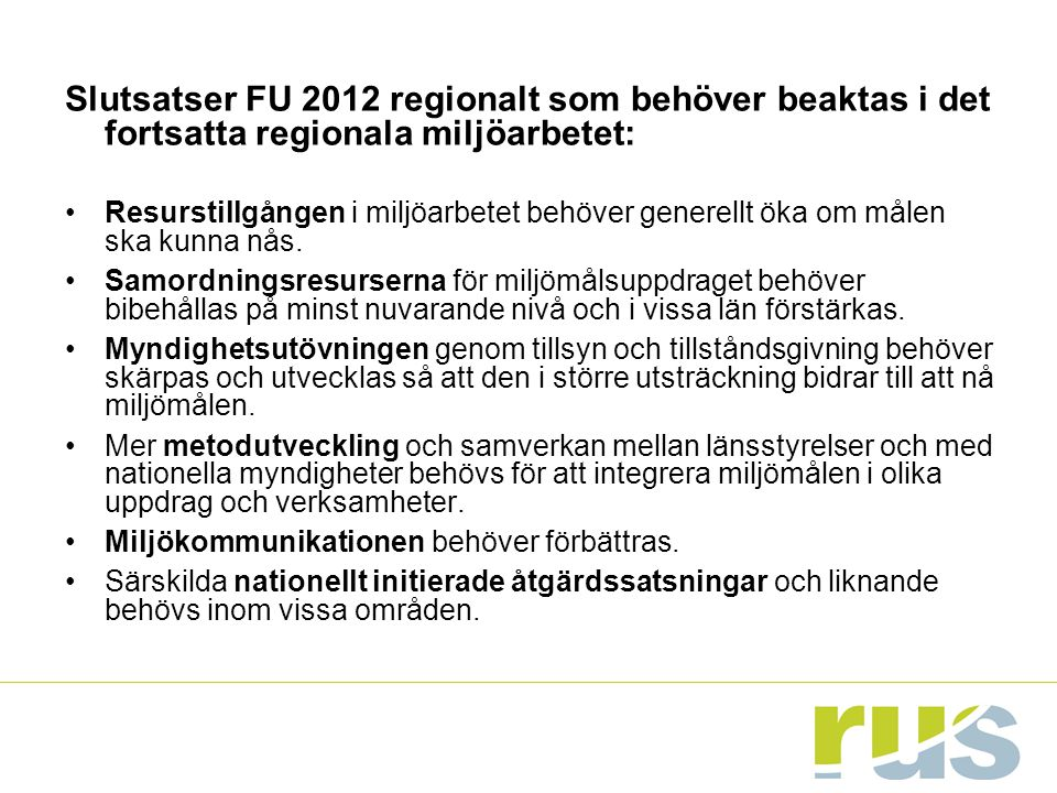 Slutsatser FU 2012 regionalt som behöver beaktas i det fortsatta regionala miljöarbetet: Resurstillgången i miljöarbetet behöver generellt öka om måle