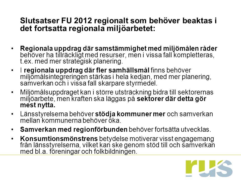 Slutsatser FU 2012 regionalt som behöver beaktas i det fortsatta regionala miljöarbetet: Regionala uppdrag där samstämmighet med miljömålen råder behöver ha tillräckligt med resurser, men i vissa fall kompletteras, t.ex.