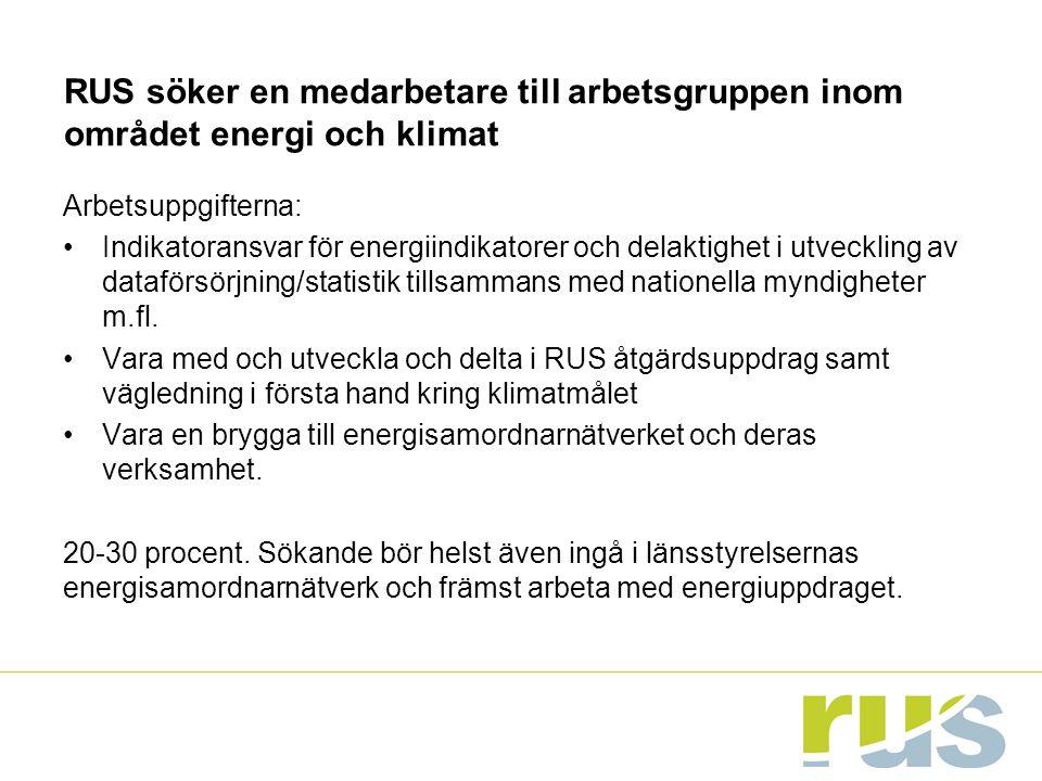 RUS söker en medarbetare till arbetsgruppen inom området energi och klimat Arbetsuppgifterna: Indikatoransvar för energiindikatorer och delaktighet i