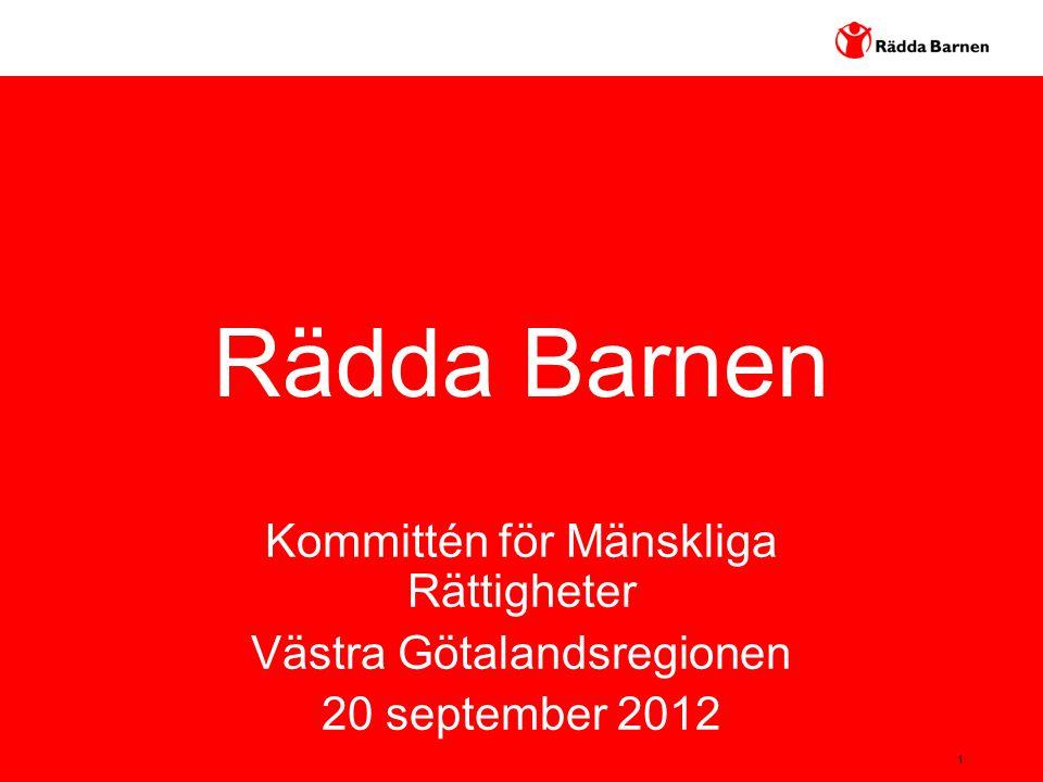 1 Rädda Barnen Kommittén för Mänskliga Rättigheter Västra Götalandsregionen 20 september 2012