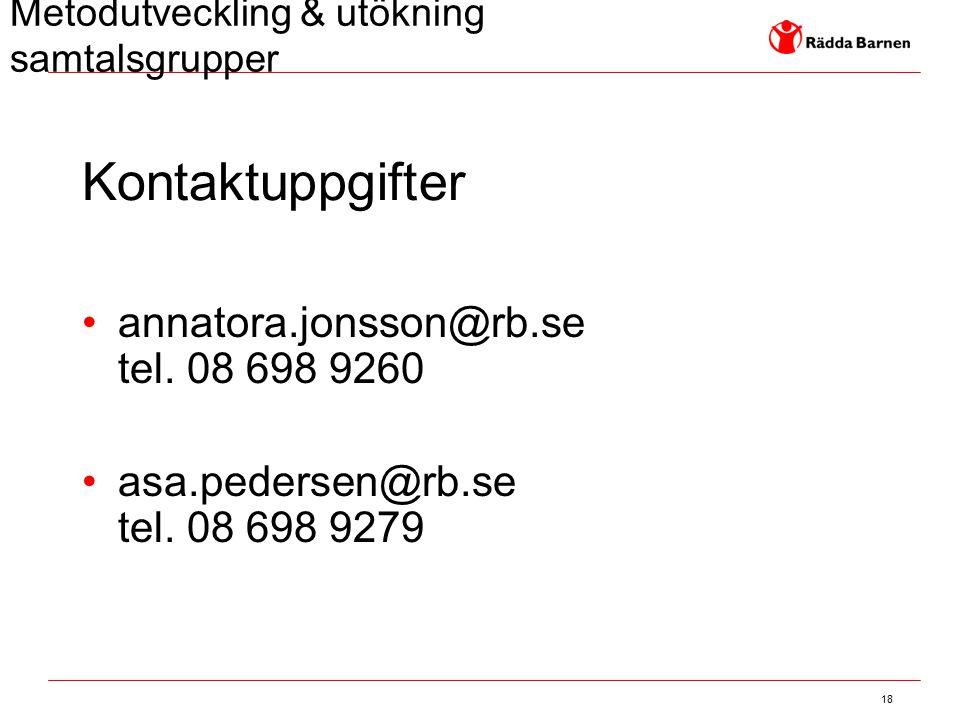 18 Kontaktuppgifter annatora.jonsson@rb.se tel. 08 698 9260 asa.pedersen@rb.se tel. 08 698 9279 Metodutveckling & utökning samtalsgrupper