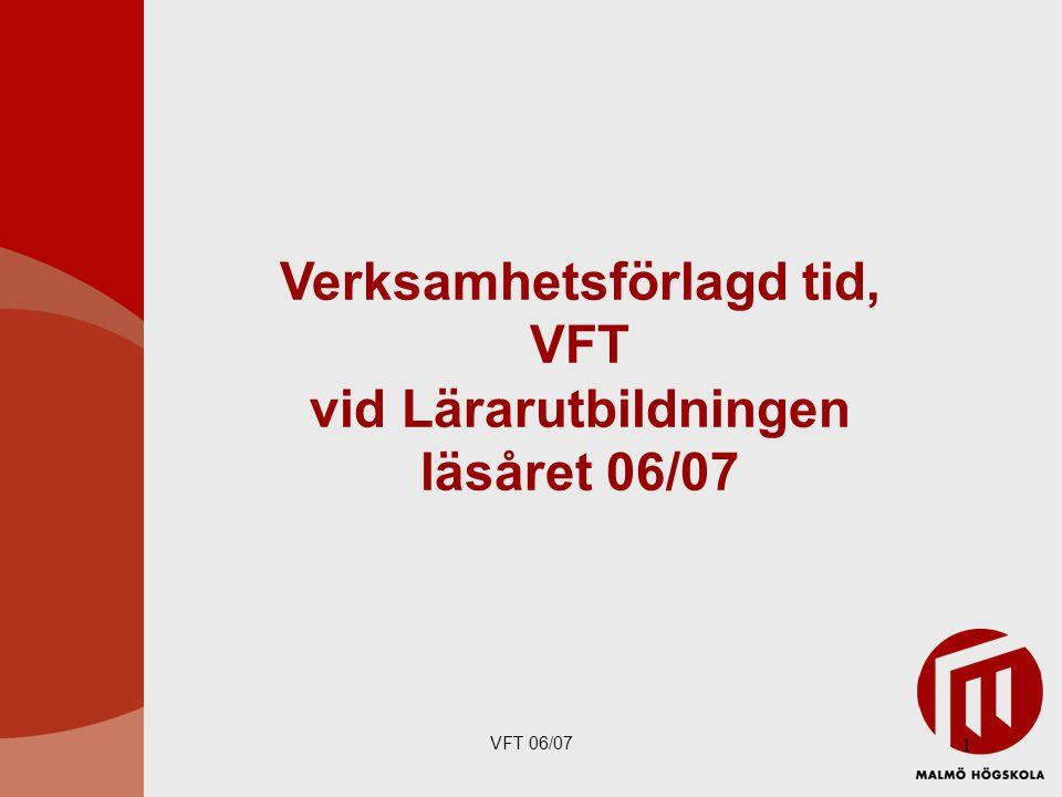 VFT 06/07 22 VFT vt 07, termin 2 (5 poäng)  Central fältdag 21 mars (För alla i mentors-området: Information om skolfrågor m m)  Sammanhängande VFT: V.