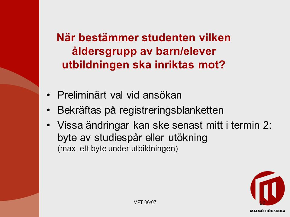 VFT 06/07 10 Preliminärt val vid ansökan Bekräftas på registreringsblanketten Vissa ändringar kan ske senast mitt i termin 2: byte av studiespår eller utökning (max.