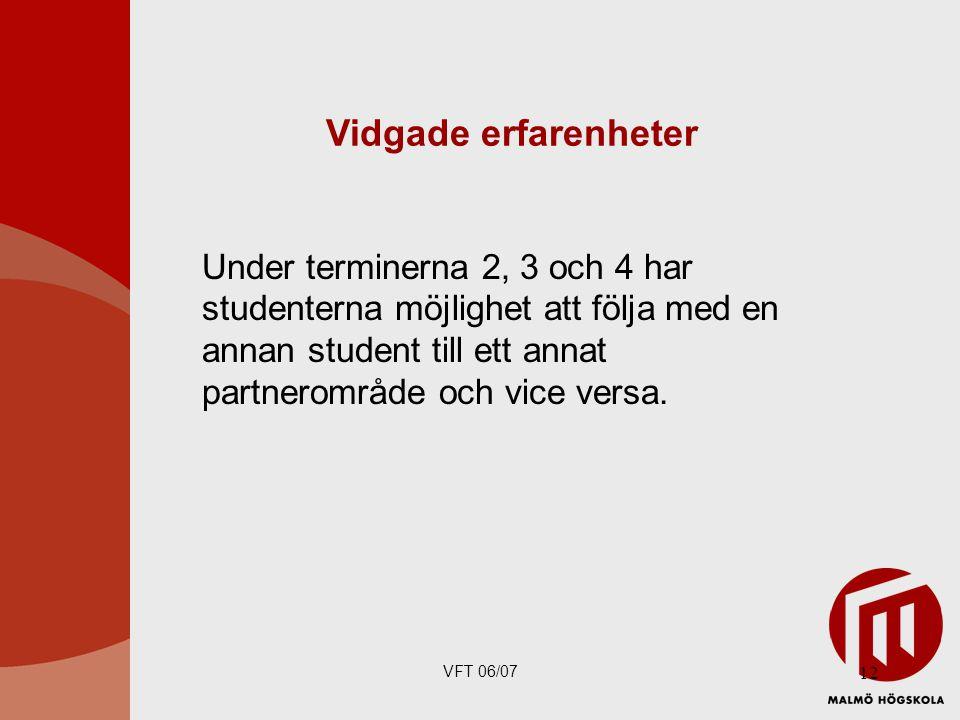 VFT 06/07 12 Under terminerna 2, 3 och 4 har studenterna möjlighet att följa med en annan student till ett annat partnerområde och vice versa.