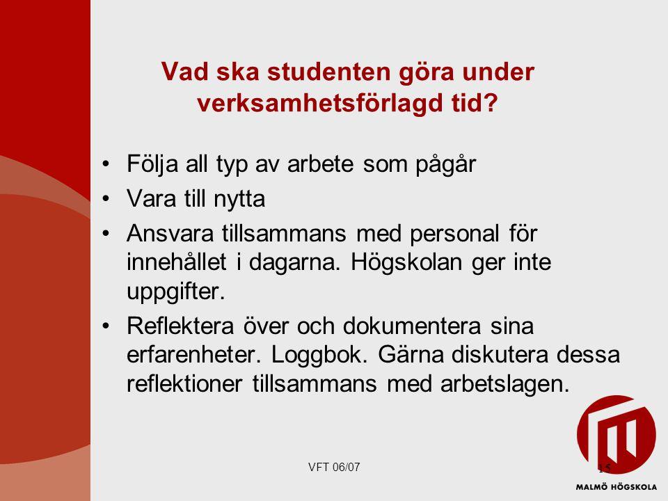 VFT 06/07 15 Vad ska studenten göra under verksamhetsförlagd tid.
