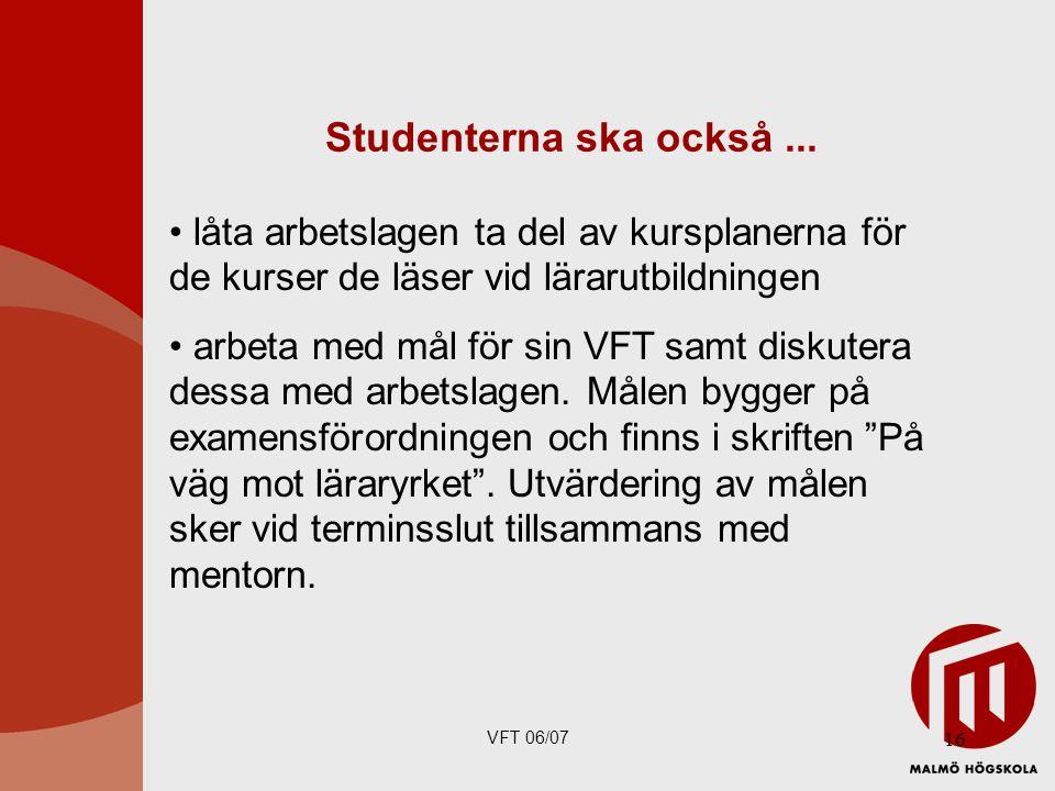 VFT 06/07 16 Studenterna ska också...
