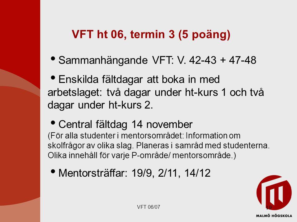 VFT 06/07 19 VFT ht 06, termin 3 (5 poäng)  Sammanhängande VFT: V.