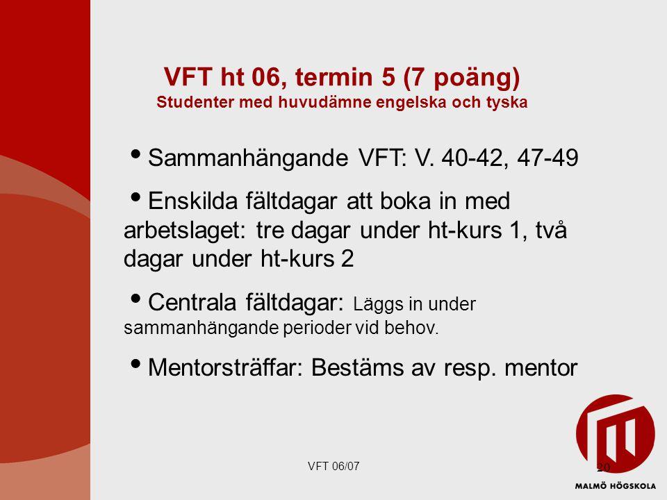 VFT 06/07 20 VFT ht 06, termin 5 (7 poäng) Studenter med huvudämne engelska och tyska  Sammanhängande VFT: V.