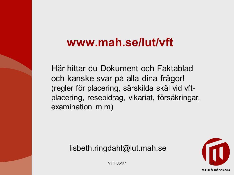 VFT 06/07 24 www.mah.se/lut/vft Här hittar du Dokument och Faktablad och kanske svar på alla dina frågor.
