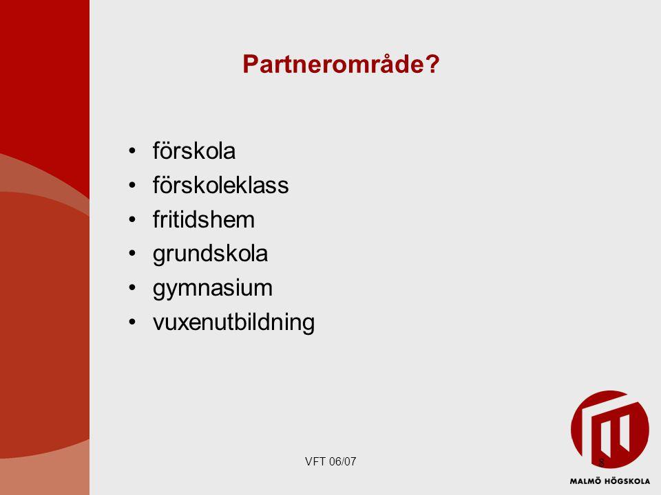 VFT 06/07 8 Partnerområde? förskola förskoleklass fritidshem grundskola gymnasium vuxenutbildning