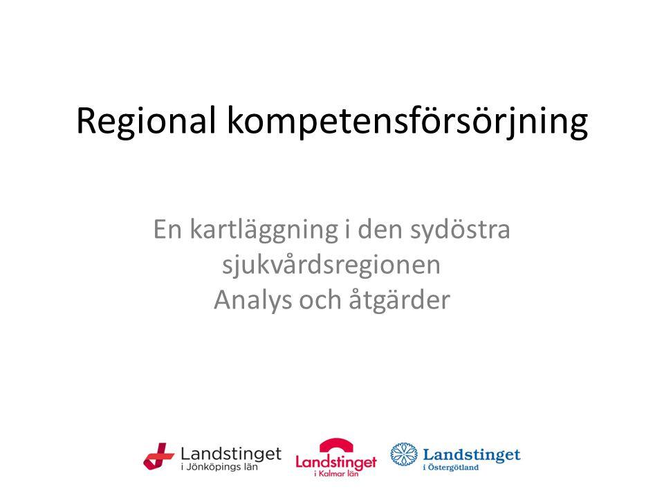 Regional kompetensförsörjning En kartläggning i den sydöstra sjukvårdsregionen Analys och åtgärder