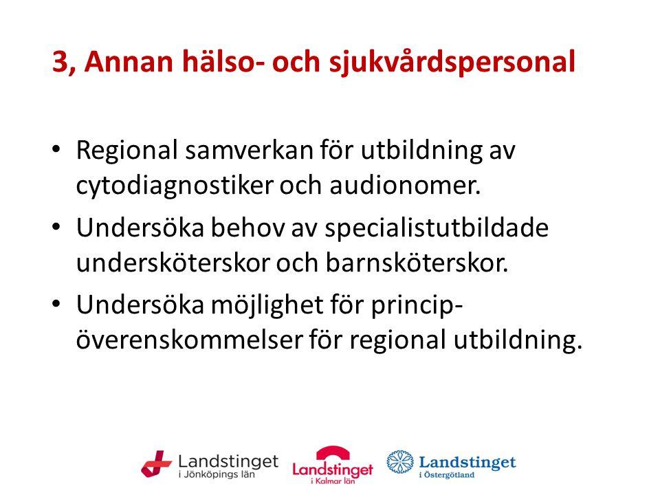 3, Annan hälso- och sjukvårdspersonal Regional samverkan för utbildning av cytodiagnostiker och audionomer. Undersöka behov av specialistutbildade und