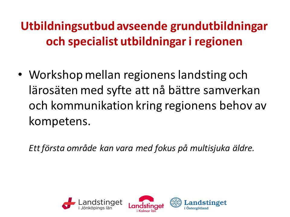 Utbildningsutbud avseende grundutbildningar och specialist utbildningar i regionen Workshop mellan regionens landsting och lärosäten med syfte att nå