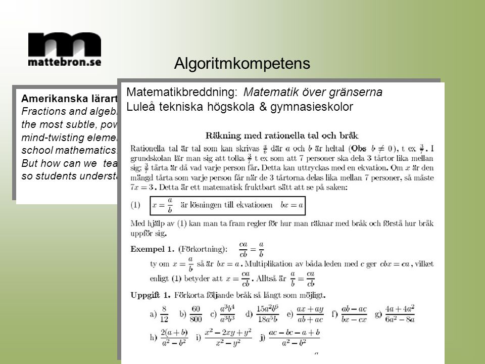 Amerikanska lärartidskrift Fractions and algebra represent the most subtle, powerful, and mind-twisting elements of school mathematics. But how can we