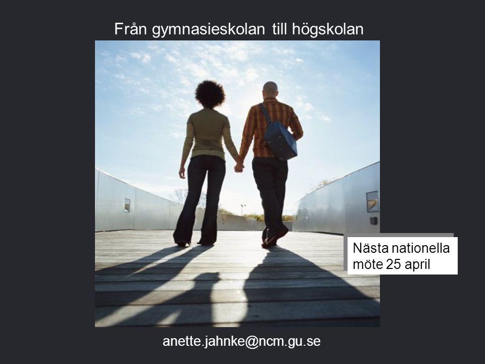 anette.jahnke@ncm.gu.se Nästa nationella möte 25 april Nästa nationella möte 25 april Från gymnasieskolan till högskolan