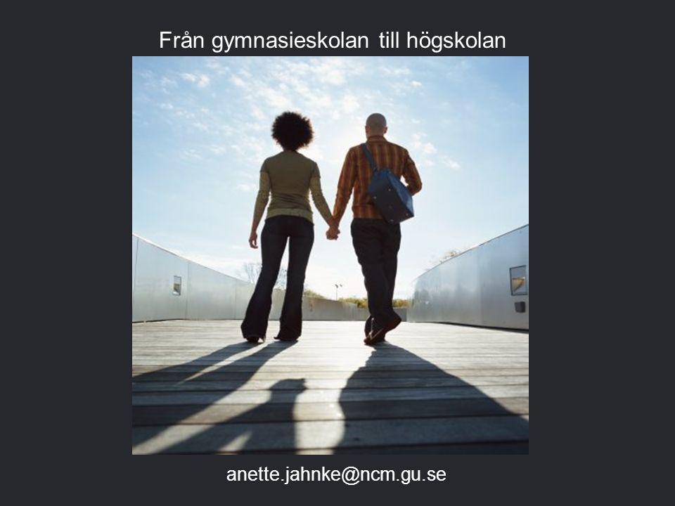 Från gymnasieskolan till högskolan anette.jahnke@ncm.gu.se