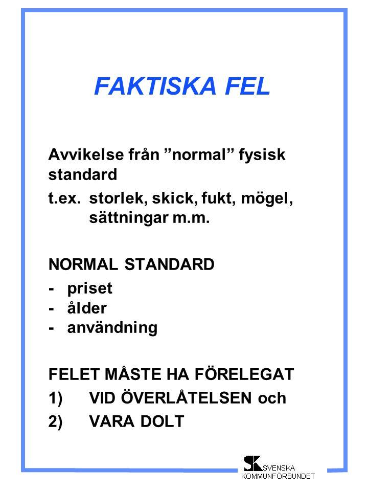 """FAKTISKA FEL Avvikelse från """"normal"""" fysisk standard t.ex.storlek, skick, fukt, mögel, sättningar m.m. NORMAL STANDARD - priset - ålder - användning F"""