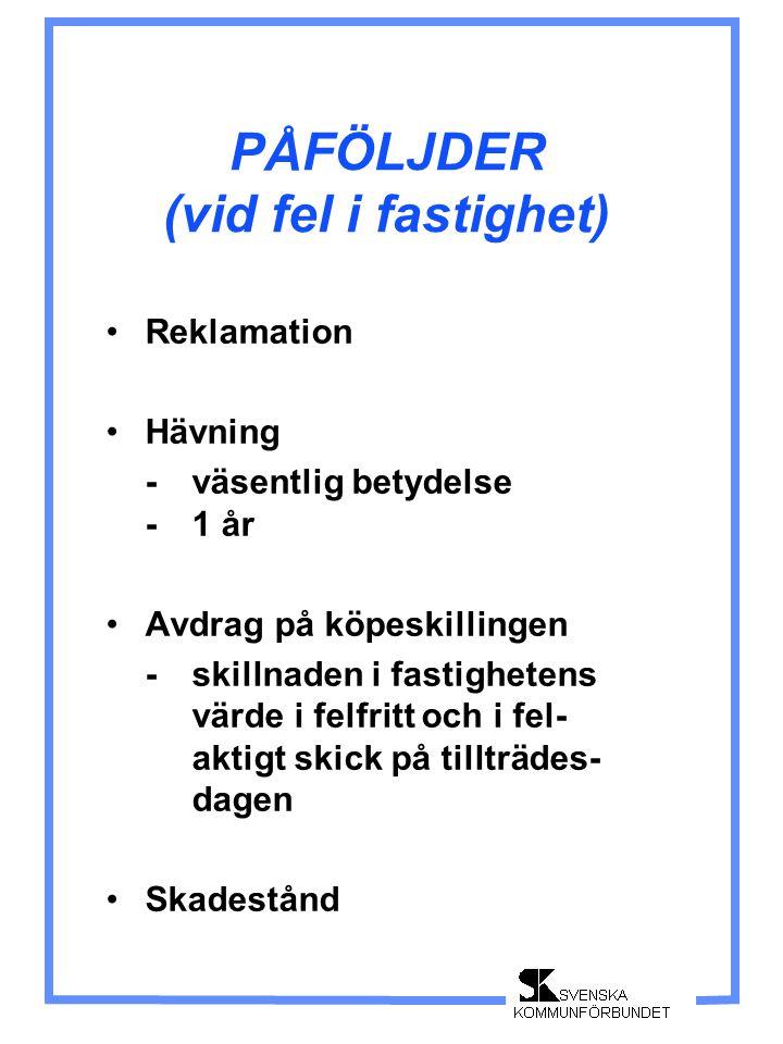 PÅFÖLJDER (vid fel i fastighet) Reklamation Hävning - väsentlig betydelse - 1 år Avdrag på köpeskillingen - skillnaden i fastighetens värde i felfritt