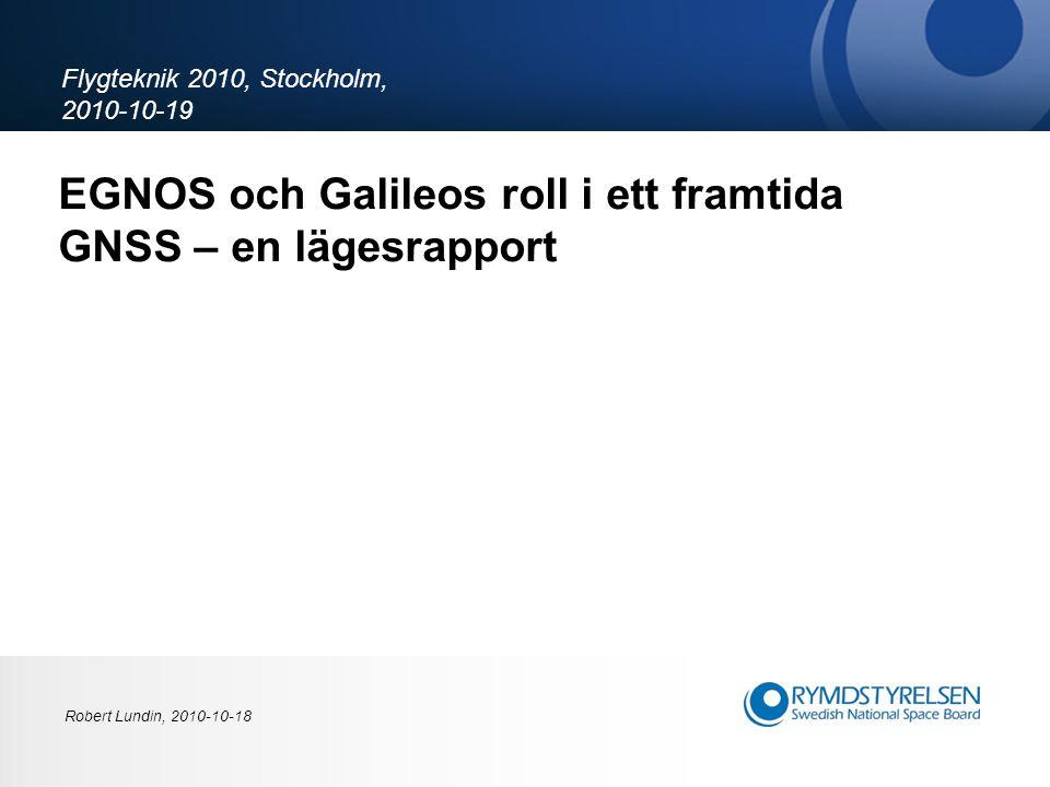 EGNOS och Galileos roll i ett framtida GNSS – en lägesrapport Flygteknik 2010, Stockholm, 2010-10-19 Robert Lundin, 2010-10-18