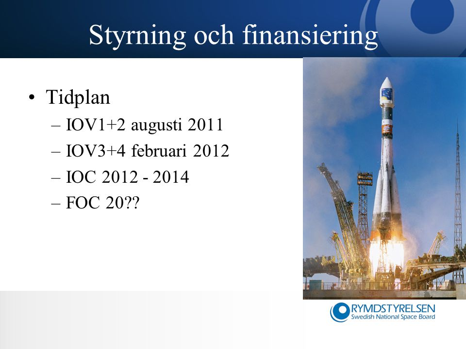 Styrning och finansiering Tidplan –IOV1+2 augusti 2011 –IOV3+4 februari 2012 –IOC 2012 - 2014 –FOC 20??
