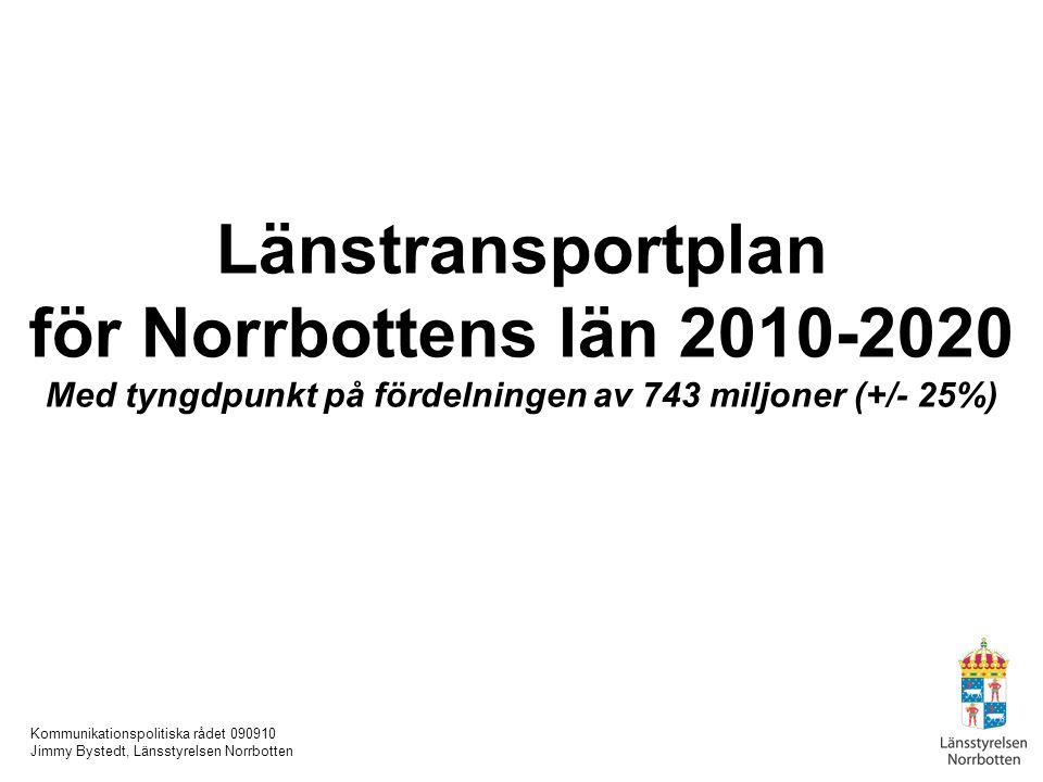 Kommunikationspolitiska rådet 090910 Jimmy Bystedt, Länsstyrelsen Norrbotten Länstransportplan för Norrbottens län 2010-2020 Med tyngdpunkt på fördeln