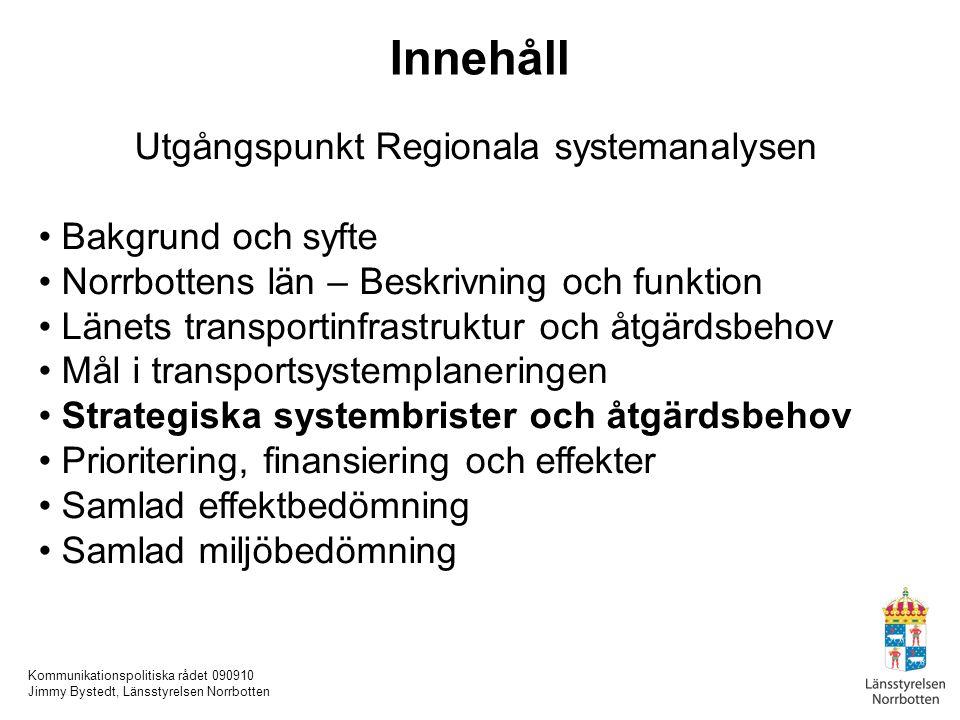 Kommunikationspolitiska rådet 090910 Jimmy Bystedt, Länsstyrelsen Norrbotten Innehåll Utgångspunkt Regionala systemanalysen Bakgrund och syfte Norrbot
