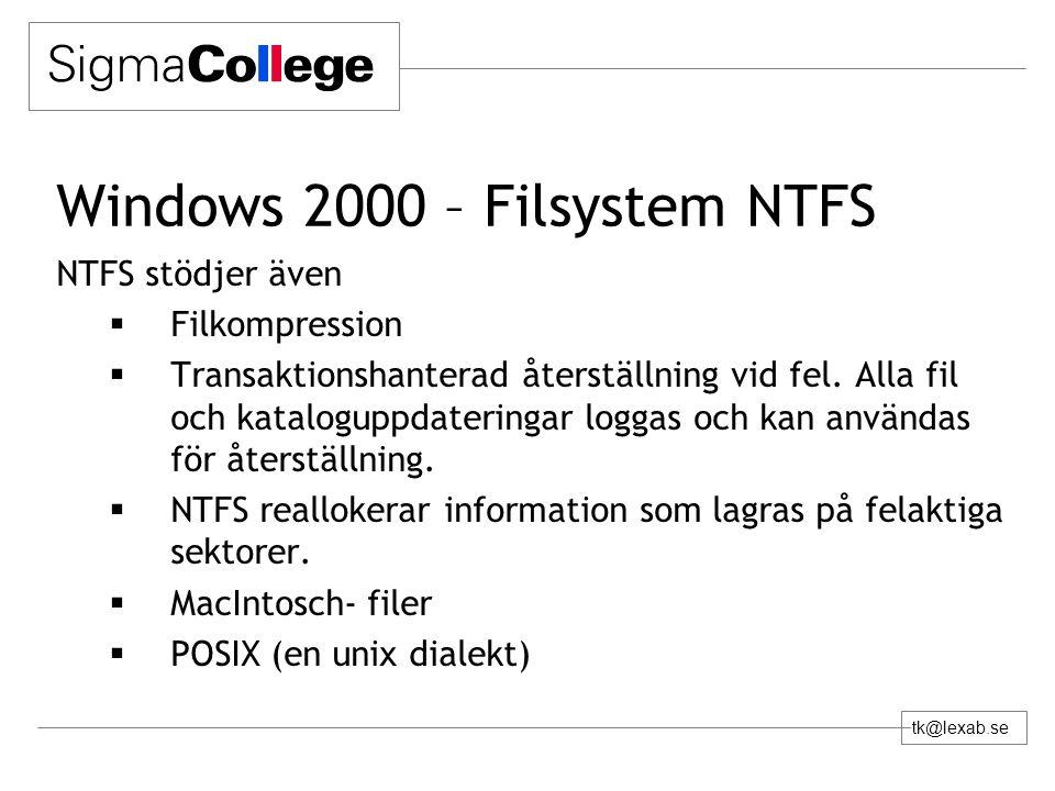 tk@lexab.se Windows 2000 – Filsystem NTFS NTFS stödjer även  Filkompression  Transaktionshanterad återställning vid fel. Alla fil och kataloguppdate
