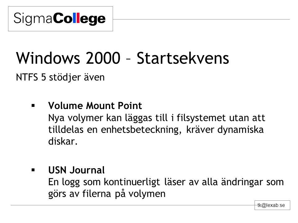tk@lexab.se Windows 2000 – Startsekvens NTFS 5 stödjer även  Volume Mount Point Nya volymer kan läggas till i filsystemet utan att tilldelas en enhetsbeteckning, kräver dynamiska diskar.