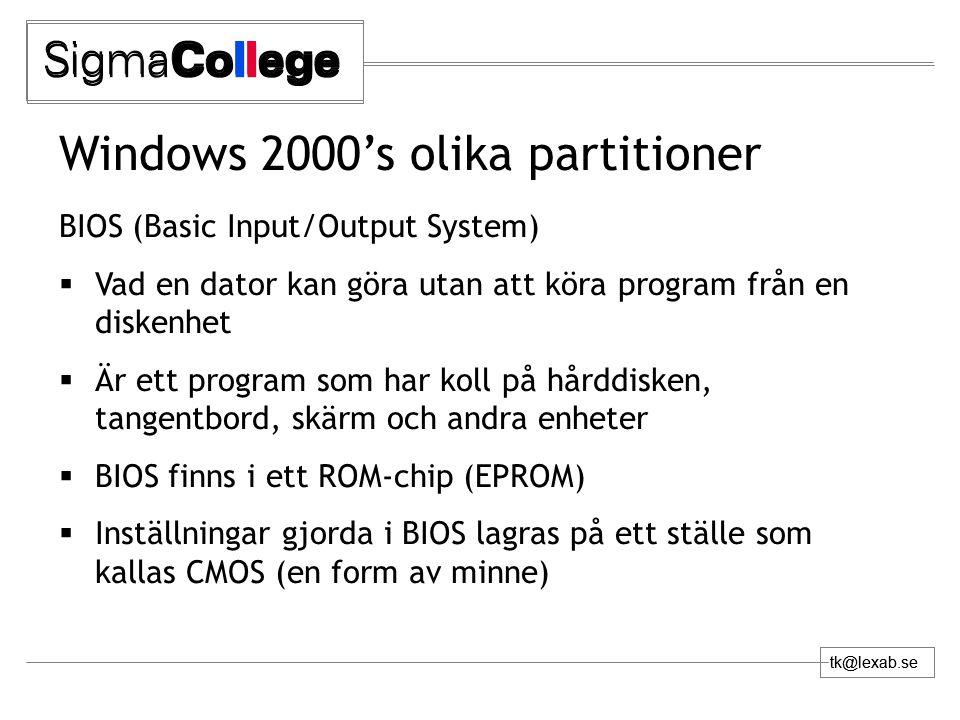 tk@lexab.se Windows 2000's olika partitioner BIOS (Basic Input/Output System)  Vad en dator kan göra utan att köra program från en diskenhet  Är ett program som har koll på hårddisken, tangentbord, skärm och andra enheter  BIOS finns i ett ROM-chip (EPROM)  Inställningar gjorda i BIOS lagras på ett ställe som kallas CMOS (en form av minne)