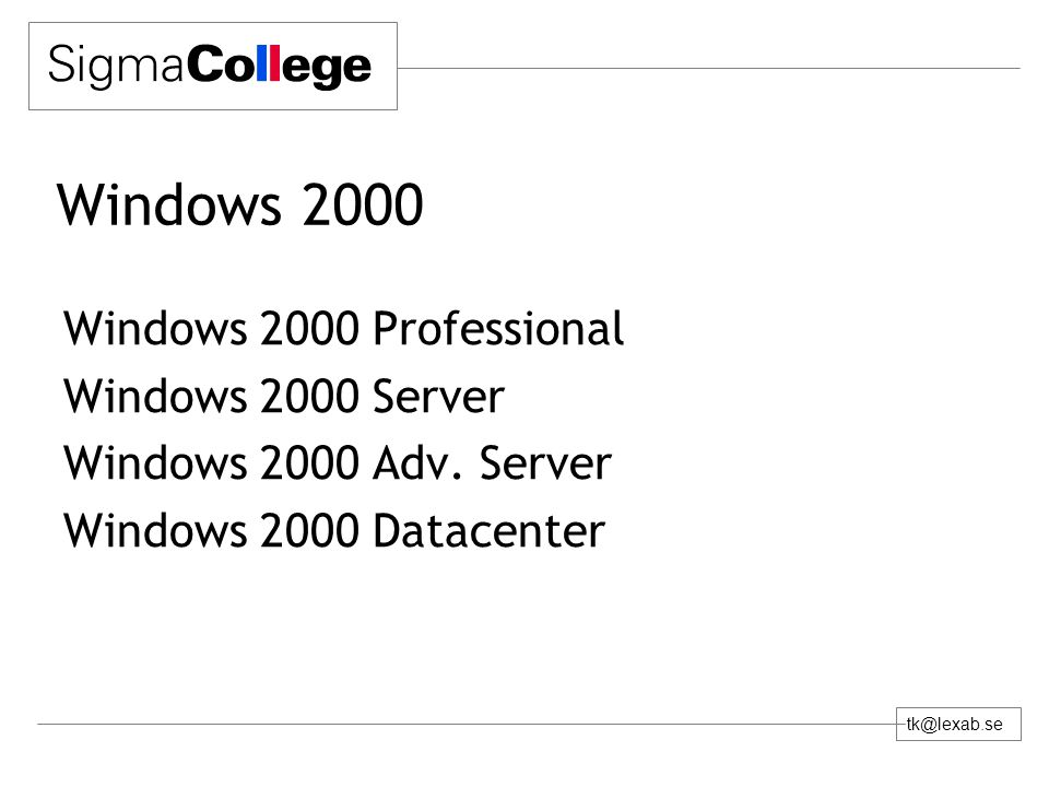tk@lexab.se Windows 2000 Windows 2000 Professional Windows 2000 Server Windows 2000 Adv.