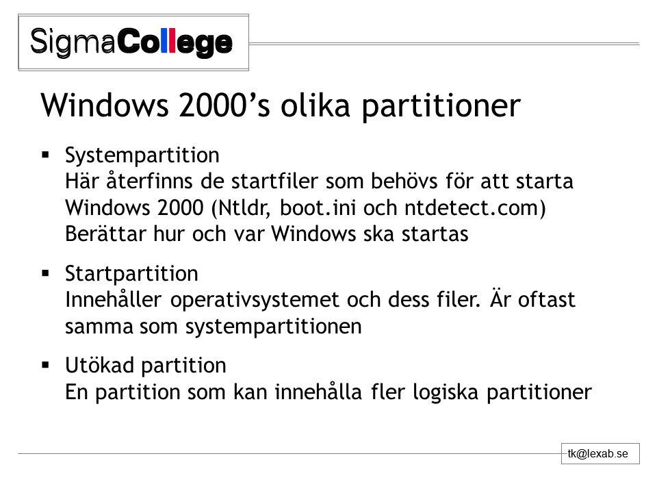 tk@lexab.se Windows 2000's olika partitioner  Systempartition Här återfinns de startfiler som behövs för att starta Windows 2000 (Ntldr, boot.ini och ntdetect.com) Berättar hur och var Windows ska startas  Startpartition Innehåller operativsystemet och dess filer.