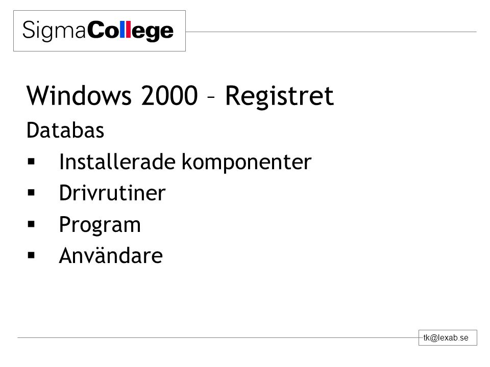 tk@lexab.se Windows 2000 – Registret Databas  Installerade komponenter  Drivrutiner  Program  Användare