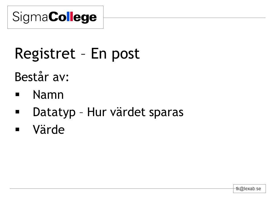 tk@lexab.se Registret – En post Består av:  Namn  Datatyp – Hur värdet sparas  Värde