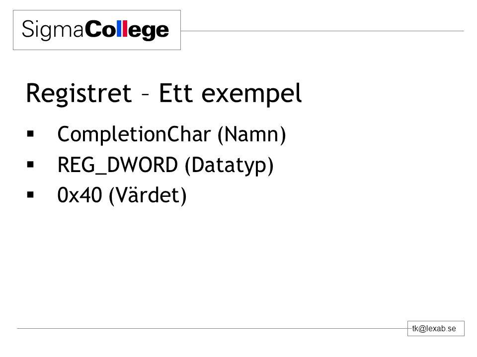 tk@lexab.se Registret – Ett exempel  CompletionChar (Namn)  REG_DWORD (Datatyp)  0x40 (Värdet)
