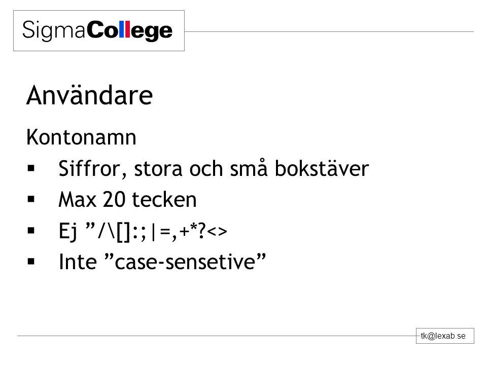 tk@lexab.se Användare Kontonamn  Siffror, stora och små bokstäver  Max 20 tecken  Ej /\[]:;|=,+* <>  Inte case-sensetive