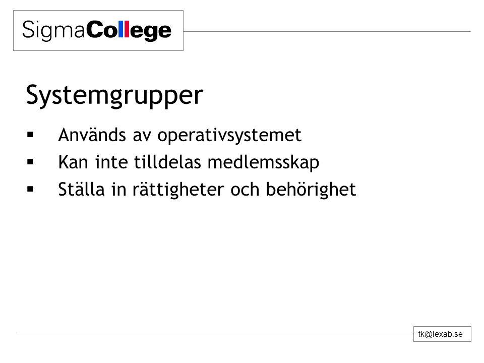 tk@lexab.se Systemgrupper  Används av operativsystemet  Kan inte tilldelas medlemsskap  Ställa in rättigheter och behörighet