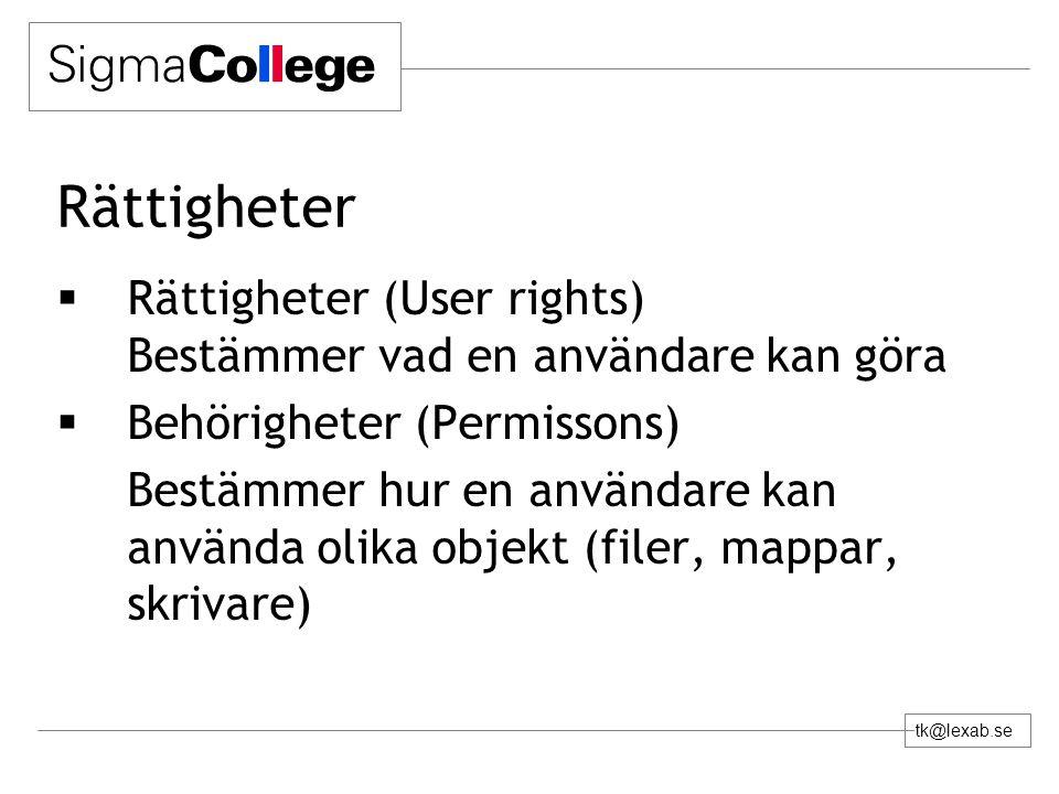 tk@lexab.se Rättigheter  Rättigheter (User rights) Bestämmer vad en användare kan göra  Behörigheter (Permissons) Bestämmer hur en användare kan använda olika objekt (filer, mappar, skrivare)