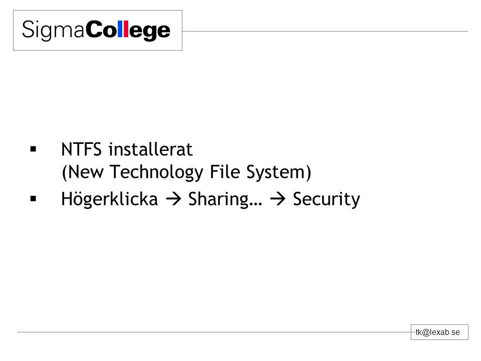 tk@lexab.se  NTFS installerat (New Technology File System)  Högerklicka  Sharing…  Security