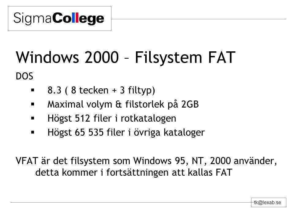 tk@lexab.se Windows 2000 – Filsystem FAT DOS  8.3 ( 8 tecken + 3 filtyp)  Maximal volym & filstorlek på 2GB  Högst 512 filer i rotkatalogen  Högst 65 535 filer i övriga kataloger VFAT är det filsystem som Windows 95, NT, 2000 använder, detta kommer i fortsättningen att kallas FAT
