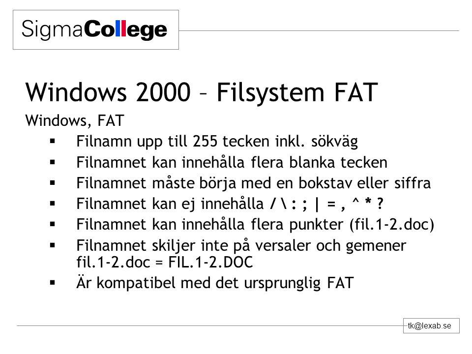 tk@lexab.se Windows 2000 – Filsystem FAT Windows, FAT  Filnamn upp till 255 tecken inkl. sökväg  Filnamnet kan innehålla flera blanka tecken  Filna