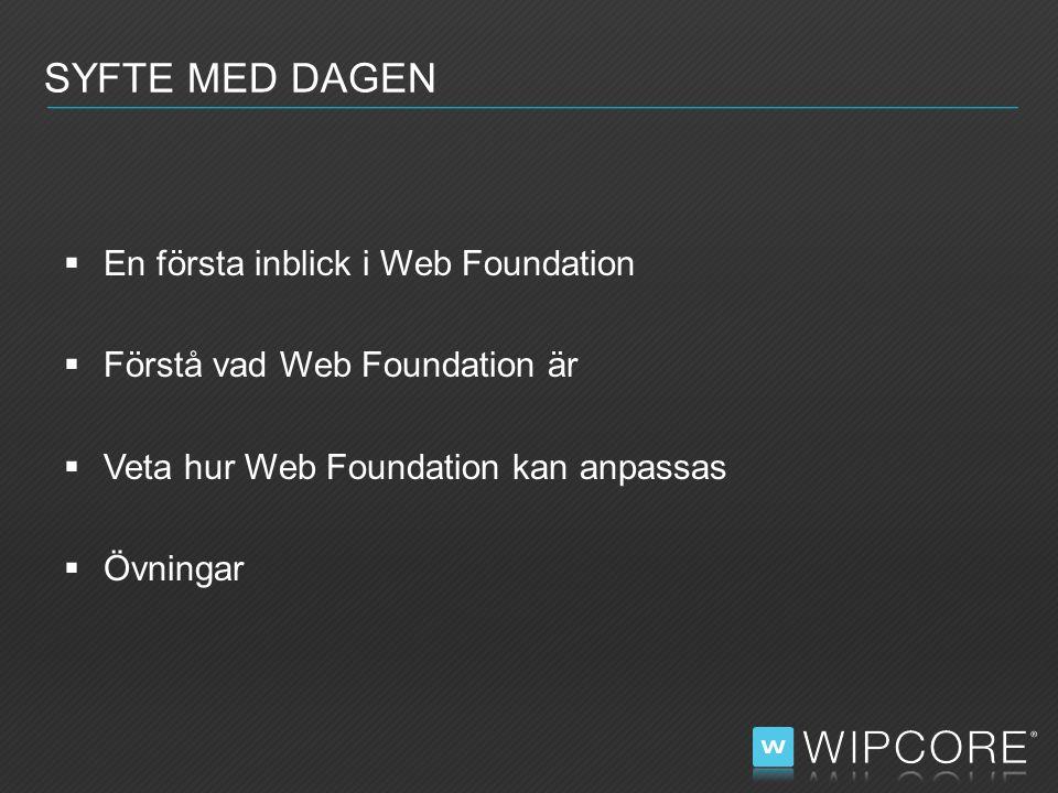  En första inblick i Web Foundation  Förstå vad Web Foundation är  Veta hur Web Foundation kan anpassas  Övningar SYFTE MED DAGEN