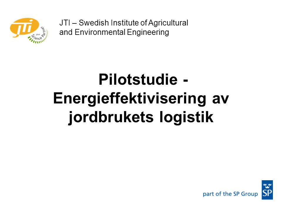 Pilotstudie - Energieffektivisering av jordbrukets logistik JTI – Swedish Institute of Agricultural and Environmental Engineering