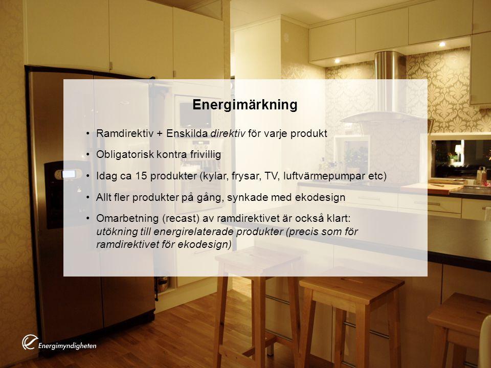 Energimärkning Ramdirektiv + Enskilda direktiv för varje produkt Obligatorisk kontra frivillig Idag ca 15 produkter (kylar, frysar, TV, luftvärmepumpar etc) Allt fler produkter på gång, synkade med ekodesign Omarbetning (recast) av ramdirektivet är också klart: utökning till energirelaterade produkter (precis som för ramdirektivet för ekodesign)