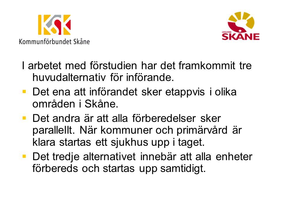 I arbetet med förstudien har det framkommit tre huvudalternativ för införande.  Det ena att införandet sker etappvis i olika områden i Skåne.  Det a