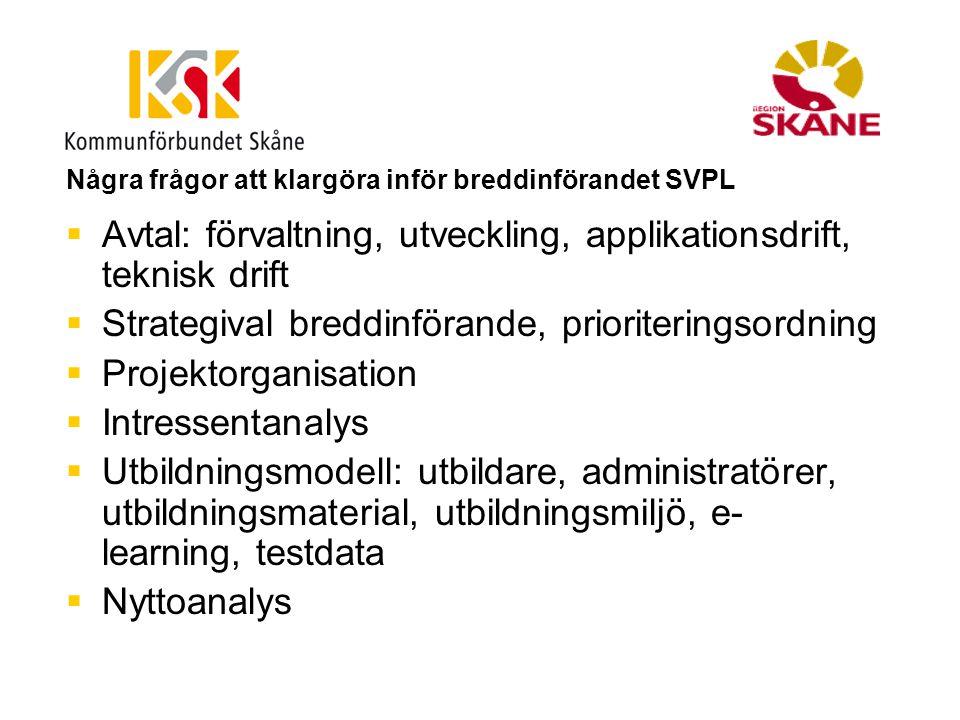 Några frågor att klargöra inför breddinförandet SVPL  Avtal: förvaltning, utveckling, applikationsdrift, teknisk drift  Strategival breddinförande,