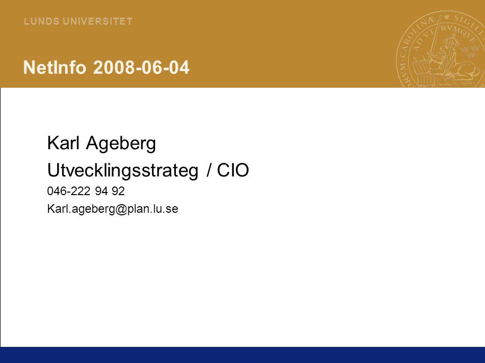 1 L U N D S U N I V E R S I T E T NetInfo 2008-06-04 Karl Ageberg Utvecklingsstrateg / CIO 046-222 94 92 Karl.ageberg@plan.lu.se Karl Ageberg