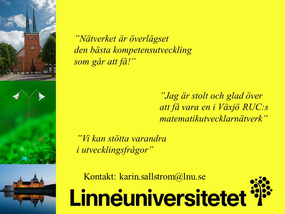 Matematikutveckling i Olofströms kommun 2003-2012 Mikael Gustafsson & Camilla Stridh Nätverket är överlägset den bästa kompetensutveckling som går att få! Vi kan stötta varandra i utvecklingsfrågor Jag är stolt och glad över att få vara en i Växjö RUC:s matematikutvecklarnätverk Kontakt: karin.sallstrom@lnu.se