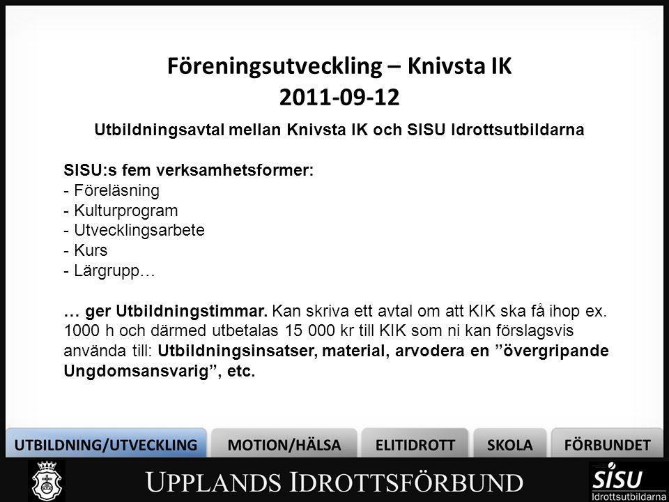 Föreningsutveckling – Knivsta IK 2011-09-12 Utbildningsplan för Knivsta IK o Ett krav att det finns för att kunna skriva Utbildningsavtal o Planera inför året vad föreningen vill ha och behöver.